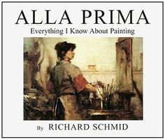"The Painter's Bible: ""Alla Prima,"" by Richard Schmid"