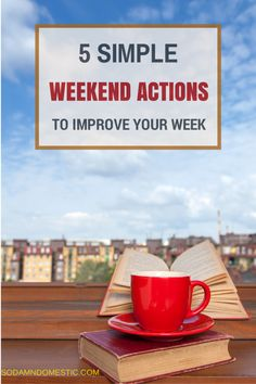 Improve your week with these 5 simple weekend actions - 5 steps to a more organized, relaxing, and productive week. Pin this so you can do them every weekend.