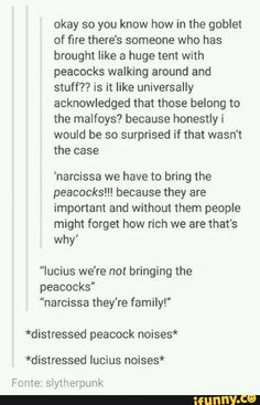 Let's not forget that the Malfoys DID have peacocks on their property, so it's entirely possible xD