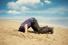 Living a life avoiding embarrassment is akin to living a life with your head in the sand.