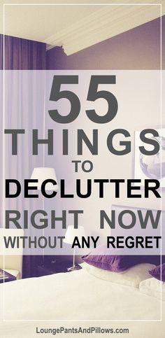 55 Things to Declutter Right Now without Any Regret! #Declutter #Declutter