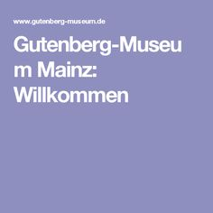Gutenberg-Museum Mainz: Willkommen