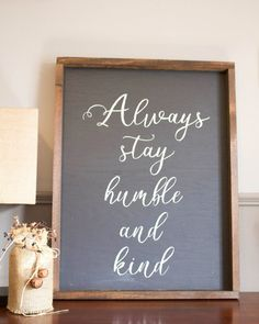 """Always stay humble and kind"" grey and white, wood framed sign. Reid Lane hand made home decor."