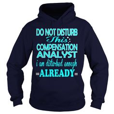 COMPENSATION ANALYST Do Not Disturb I Am Disturbed Enough Already T-Shirts, Hoodies. GET IT ==► https://www.sunfrog.com/LifeStyle/COMPENSATION-ANALYST-DISTURB-Navy-Blue-Hoodie.html?id=41382