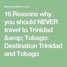 16 Reasons why you should NEVER travel to Trinidad & Tobago: Destination Trinidad and Tobago