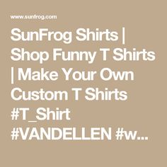 SunFrog Shirts | Shop Funny T Shirts | Make Your Own Custom T Shirts #T_Shirt #VANDELLEN #womens_fashion #mens_fashion #everything #design order now =>> https://www.sunfrog.com/search/?33590&search=VANDELLEN&ITS-A-VANDELLEN-THING-YOU-WOULDNT-UNDERSTAND