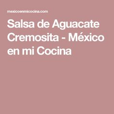 Salsa de Aguacate Cremosita - México en mi Cocina