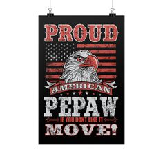 """Proud American Pepaw If You Don't Like It MOVE!"" Fine Art Poster"