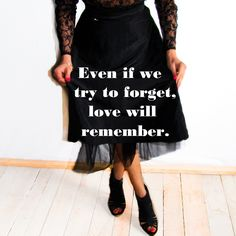 Even if we try to forget, love will remember.