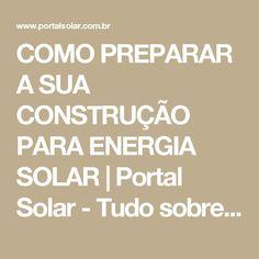 COMO PREPARAR A SUA CONSTRUÇÃO PARA ENERGIA SOLAR | Portal Solar - Tudo sobre Energia Solar Fotovoltaica Solar Power Energy, Save Energy, Urban Planning, Civil Engineering, Green Building, Renewable Energy, Arduino, Sustainability, Portal
