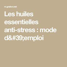 Les huiles essentielles anti-stress : mode d'emploi