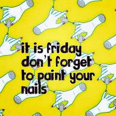 It's Friday, don't forget to paint your nails! FINALLY IT'S FRIDAY!!!! :) What…