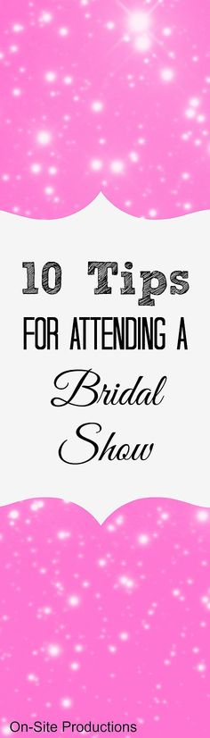 These 10 Tips for Attending a Bridal Show are written by someone who's been there as a bride AND as a wedding vendor.  The BEST tips!