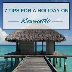 Maledives: 7 Tips for a holiday on Kuramathi