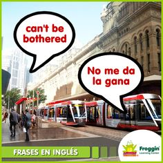 Ejemplo: I can't be bothered to go out tonight. (No me da la gana salir esta noche).  www.froggin.com.mx