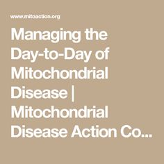 Managing the Day-to-Day of Mitochondrial Disease | Mitochondrial Disease Action Committee - MitoAction