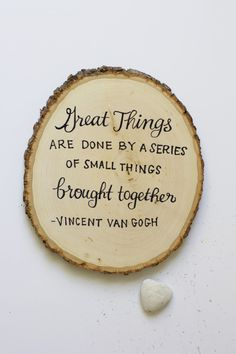 "DIY wood round artwork - ""Great things are done by a series of small things brought together"" -Vincent van Gogh Quotes And Notes, Great Quotes, Quotes To Live By, Daily Quotes, Quotable Quotes, Funny Quotes, Boho Deco, Wood Rounds, Inspirational Thoughts"