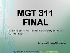 MGT 311 Final exam study guide will also be provided to the students in the course. There will also be the implementation of practical examples in the course to let them aware about the practical life. Team work will also be given to the students so that they will work in a team to achieve the final goals.
