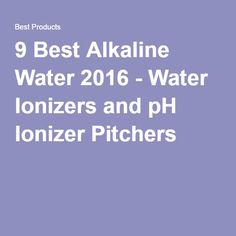 9 Best Alkaline Water 2016 - Water Ionizers and pH Ionizer Pitchers