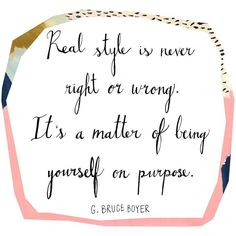 """Real style is never right or wrong. It's a matter of being yourself on purpose"" #style #quotes"