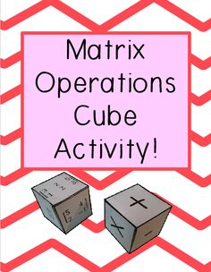 The Matrix Operations Cube Activity allows you to differentiate and add versatility to helping students practice adding, subtracting, and multiplying matrices with easy, medium, and challenge cubes. In this activity students will add, subtract, and multiply matrices by first determining if they are appropriate dimensions and then completing the operation.