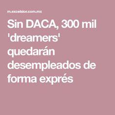 Sin DACA, 300 mil 'dreamers' quedarán desempleados de forma exprés