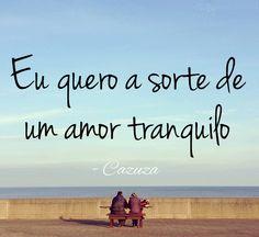 """""""Eu quero a sorte de um amor tranquilo"""" #BaraoVermelho #FrasesMusicais"""