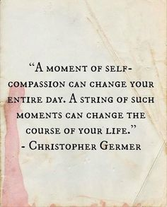 I was JUST talking about self-compassion! A moment of self-compassion can change your entire day. A string of such moments can change the course of your life. Great Quotes, Quotes To Live By, Inspirational Quotes, Awesome Quotes, Simply Quotes, Motivational Quotes, Fabulous Quotes, Motivational Thoughts, Uplifting Quotes