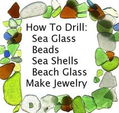 good to know how to drill sea glass, beads, sea shells, beach glass to make jewelry
