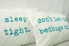 "I think I would like to do this on a set of 4 pillows... ""night night"" on the 1st, ""Sleep Tight"" 2nd ""Don't let the..."" on the 3rd and ""Bedbugs bite!"" on the 4th and then line them up on the bed. : )"