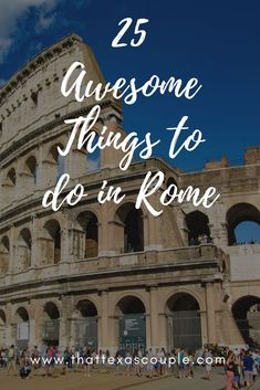 There is so much to see an do in Rome! Instead of being overwhelmed, allow us to help you with our list of 25 Awesome Things to do in Rome. #rome #visitrome #thingstodoinrome #romeitinerary #romancolosseum #trevifountain #romanforum #palatinehill #romanvacation via @https://www.pinterest.com/thattexascouple