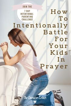 Join the Character Corner and learn HOW TO INTENTIONALLY BATTLE FOR YOUR KIDS IN PRAYER! #parenting #parentingtips #prayers #parentprayers