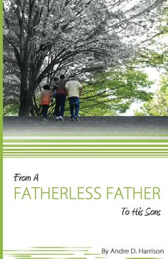 From a Fatherless Father To His Sons