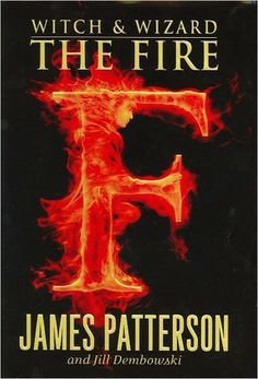 'Witch & Wizard: The Fire' by James Patterson and Jill Dembowski ---- Whit and Wisty Allgood have sacrificed everything to lead the resistance against the merciless totalitarian regime that governs their . I Love Books, New Books, Good Books, Books To Read, Amazing Books, James Patterson, Saga, Fire Book, Books For Teens