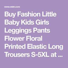 Buy Fashion Little Baby Kids Girls Leggings Pants Flower Floral Printed Elastic Long Trousers at Wish - Shopping Made Fun Wish Site, Girls Leggings, Leggings Are Not Pants, Kids Girls, Baby Kids, Wish Shopping, Little Babies, Floral Prints, Trousers