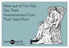 Nine out of Ten Kids Get Their Awesomeness From Their Step-Mom.