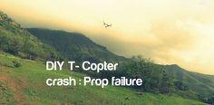 DIY T-Copter Crash video