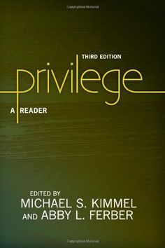 Privilege: A Reader by Michael S. Kimmel http://www.amazon.com/dp/0813348714/ref=cm_sw_r_pi_dp_d.vnub1R7K7HE