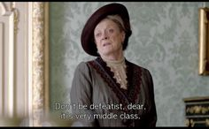 Don't be defeatist, dear.  It's very middle class.
