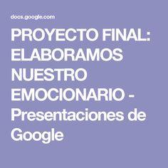 PROYECTO FINAL: ELABORAMOS NUESTRO EMOCIONARIO - Presentaciones de Google
