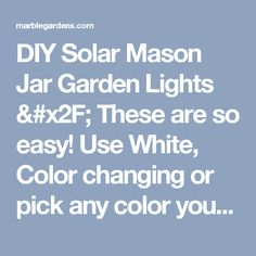 DIY Solar Mason Jar Garden Lights / These are so easy! Use White, Color changing or pick any color you Love. 12 solar light's you can get for under $30 on Amazon. That's more than enough to do your whole front yard. Here is the How to Link > blog.freepeople.c... - Marble Gardens