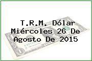 http://tecnoautos.com/wp-content/uploads/imagenes/trm-dolar/thumbs/trm-dolar-20150826.jpg TRM Dólar Colombia, Miércoles 26 de Agosto de 2015 - http://tecnoautos.com/actualidad/finanzas/trm-dolar-hoy/tcrm-colombia-miercoles-26-de-agosto-de-2015/