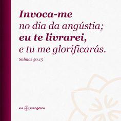 Invoca-me no dia da angústia; eu te livrarei, e tu me glorificarás. Salmos 50:15