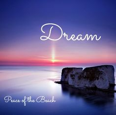 Dream quote via Peace of the Beach on Facebook at www.facebook.com/MariannesPeaceoftheBeach