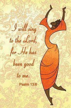Salmo 13  Yo confío en tu amor; mi corazón se alegra por que tú me salvas.  ¡Cantaré al señor por el bien que me ha hecho!
