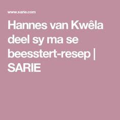 Hannes van Kwêla deel sy ma se beesstert-resep | SARIE