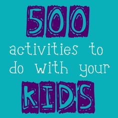 500+ fun things to do with your kids this summer!