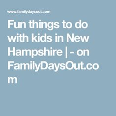 Fun things to do with kids in New Hampshire |  - on FamilyDaysOut.com