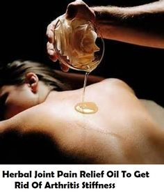 Herbal Joint Pain Relief Oil To Get Rid Of Arthritis Stiffness In A Safe Manner