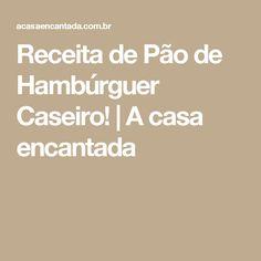 Receita de Pão de Hambúrguer Caseiro! | A casa encantada